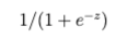Logistic Regression (1 / (1 + e^-z))